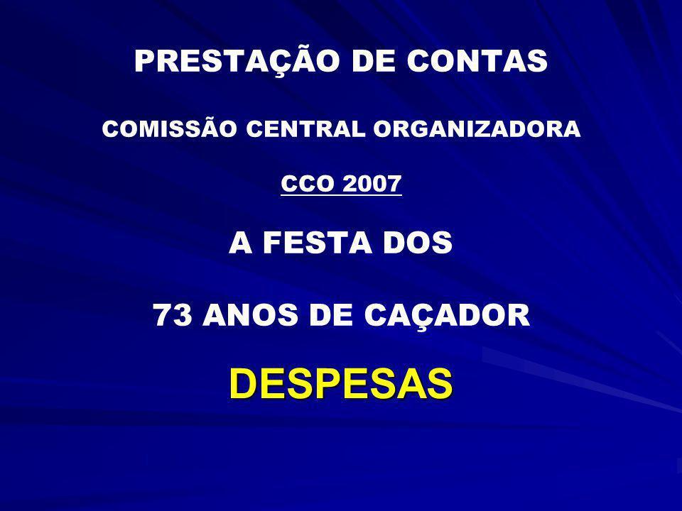PRESTAÇÃO DE CONTAS COMISSÃO CENTRAL ORGANIZADORA CCO 2007 A FESTA DOS 73 ANOS DE CAÇADOR