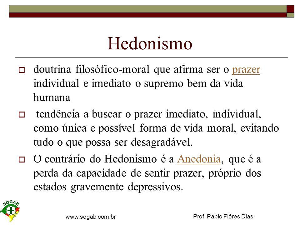Hedonismo doutrina filosófico-moral que afirma ser o prazer individual e imediato o supremo bem da vida humana.