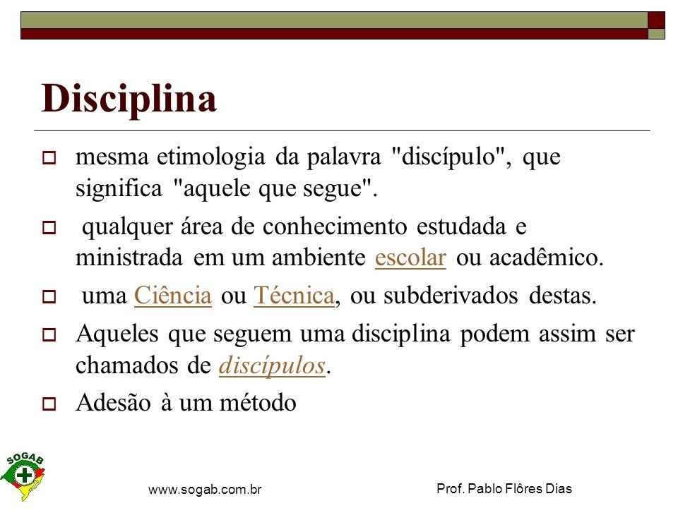 Disciplina mesma etimologia da palavra discípulo , que significa aquele que segue .