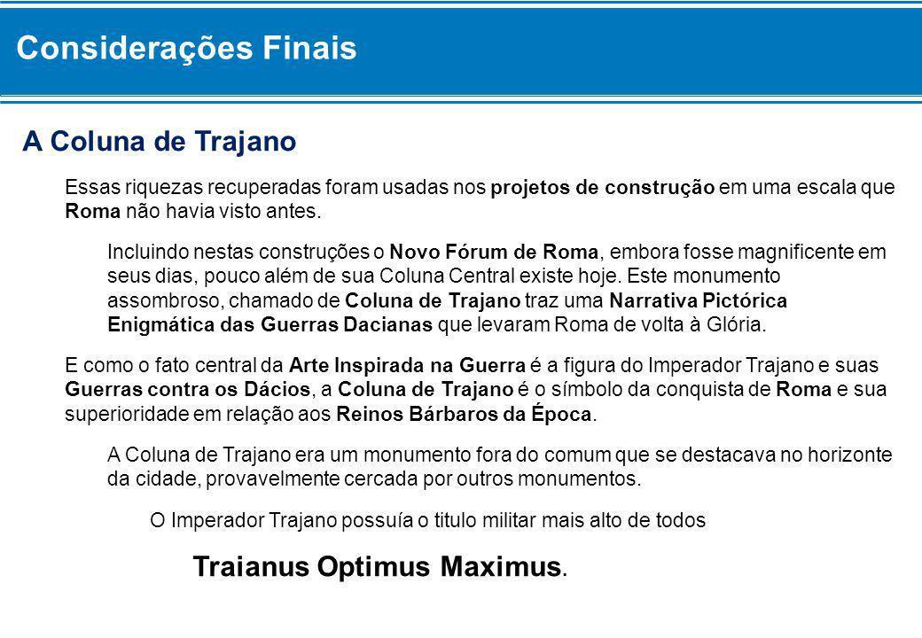 Considerações Finais A Coluna de Trajano Traianus Optimus Maximus.