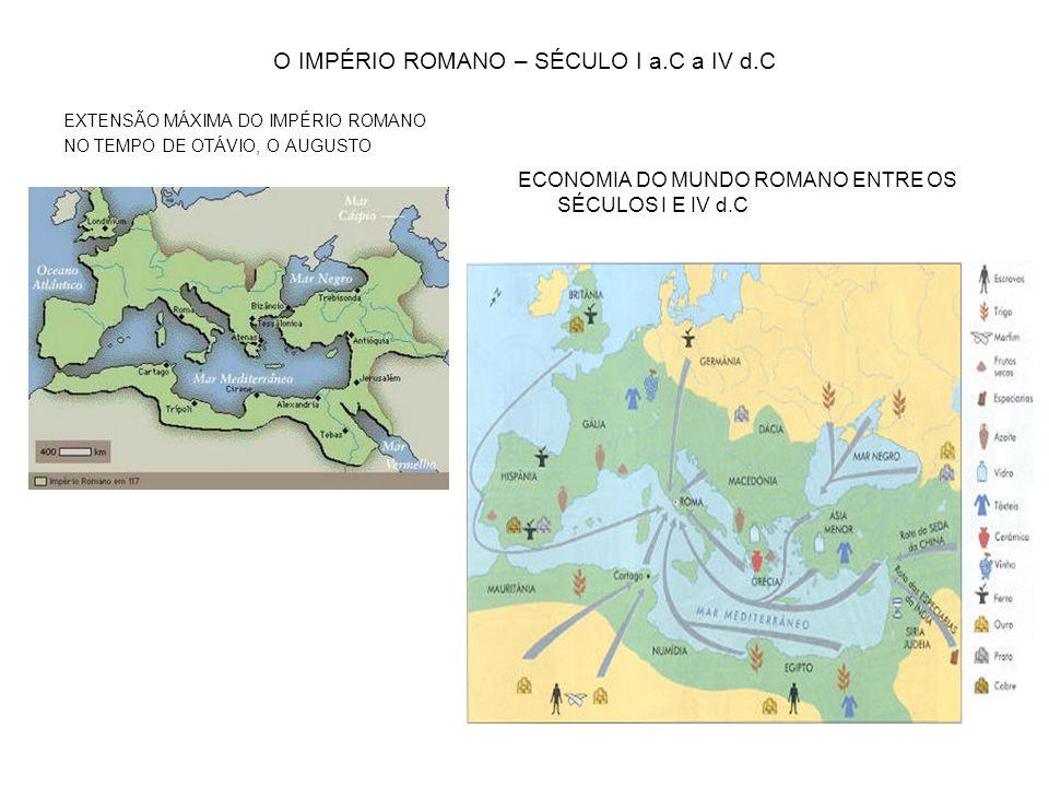 O IMPÉRIO ROMANO – SÉCULO I a.C a IV d.C