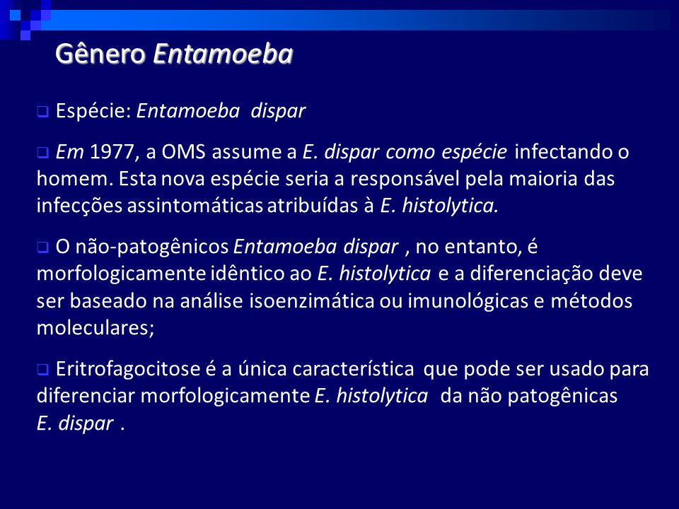 Gênero Entamoeba Espécie: Entamoeba dispar