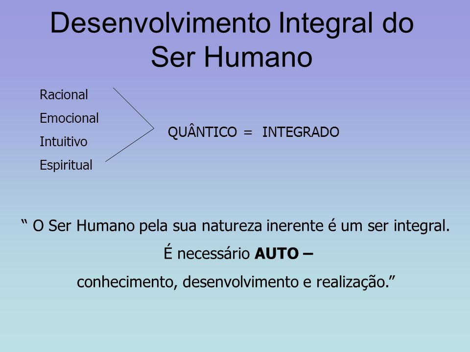 Desenvolvimento Integral do Ser Humano