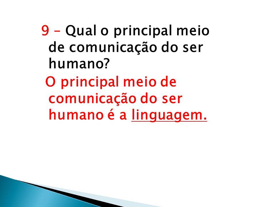 9 – Qual o principal meio de comunicação do ser humano