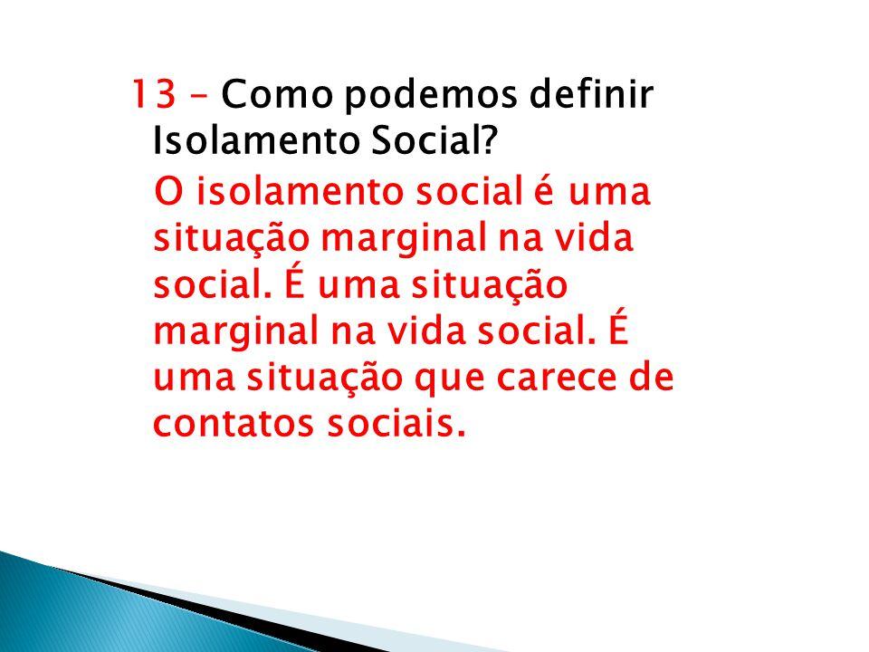 13 – Como podemos definir Isolamento Social