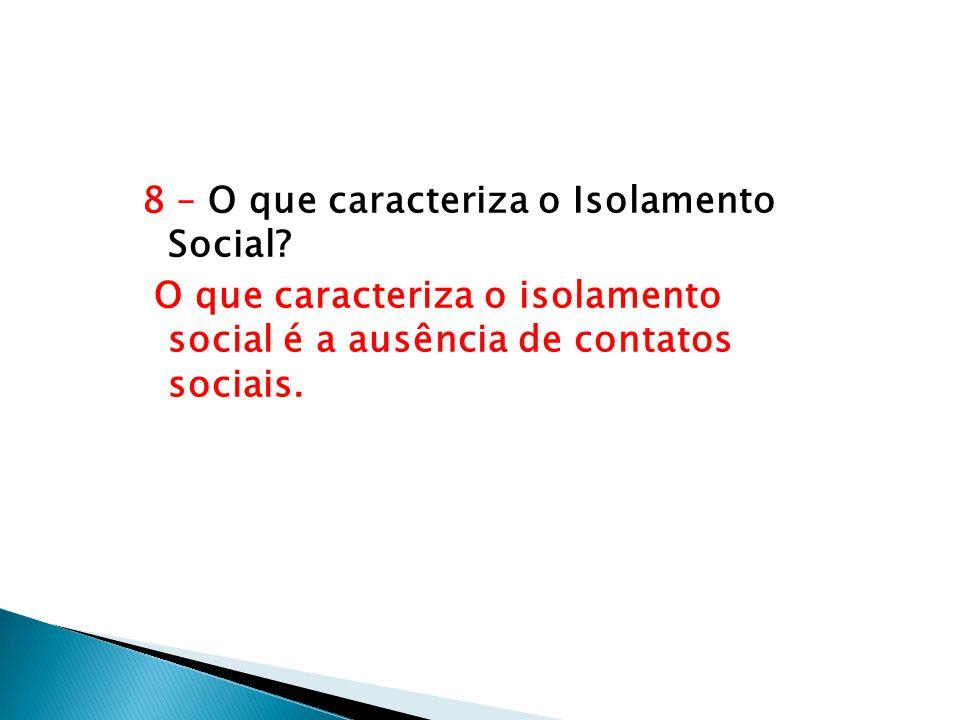 8 – O que caracteriza o Isolamento Social