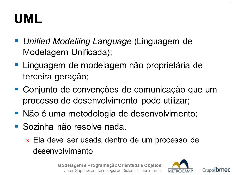 UML Unified Modelling Language (Linguagem de Modelagem Unificada);