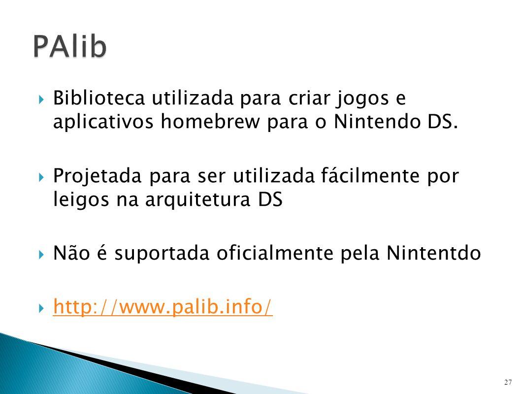 PAlib Biblioteca utilizada para criar jogos e aplicativos homebrew para o Nintendo DS.