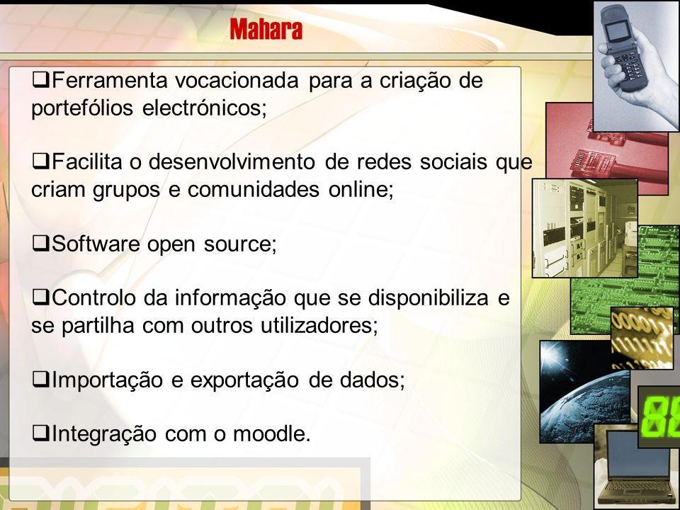 Mahara Ferramenta vocacionada para a criação de portefólios electrónicos;