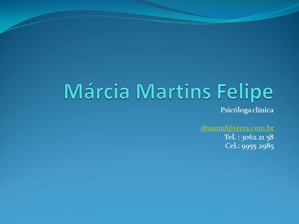 Márcia Martins Felipe Psicóloga clínica drammf@terra.com.br