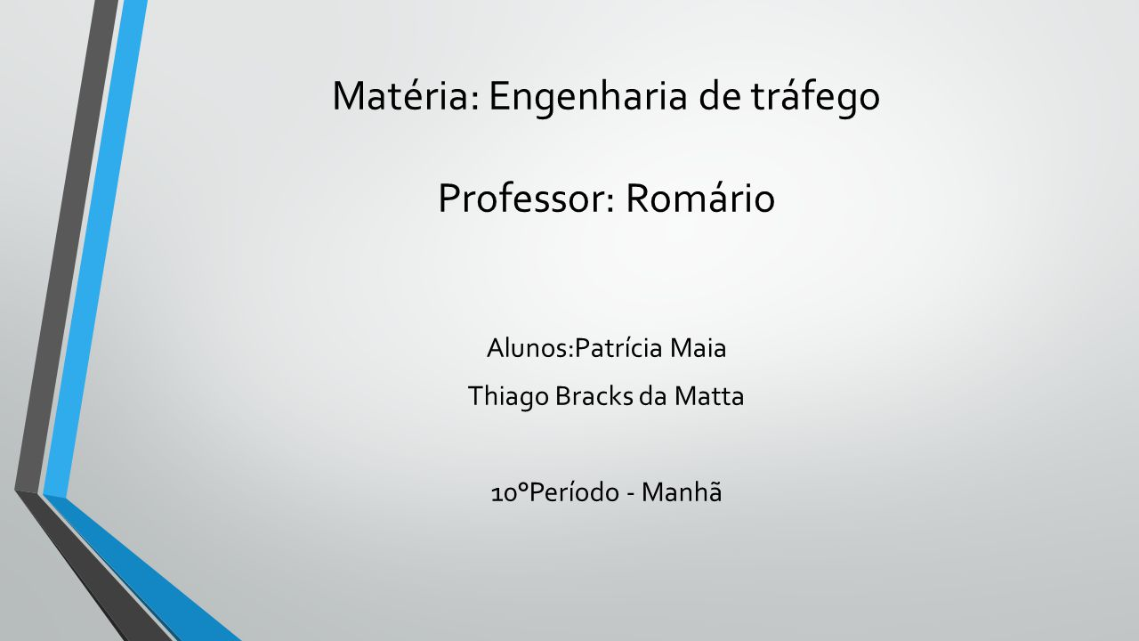 Matéria: Engenharia de tráfego Professor: Romário