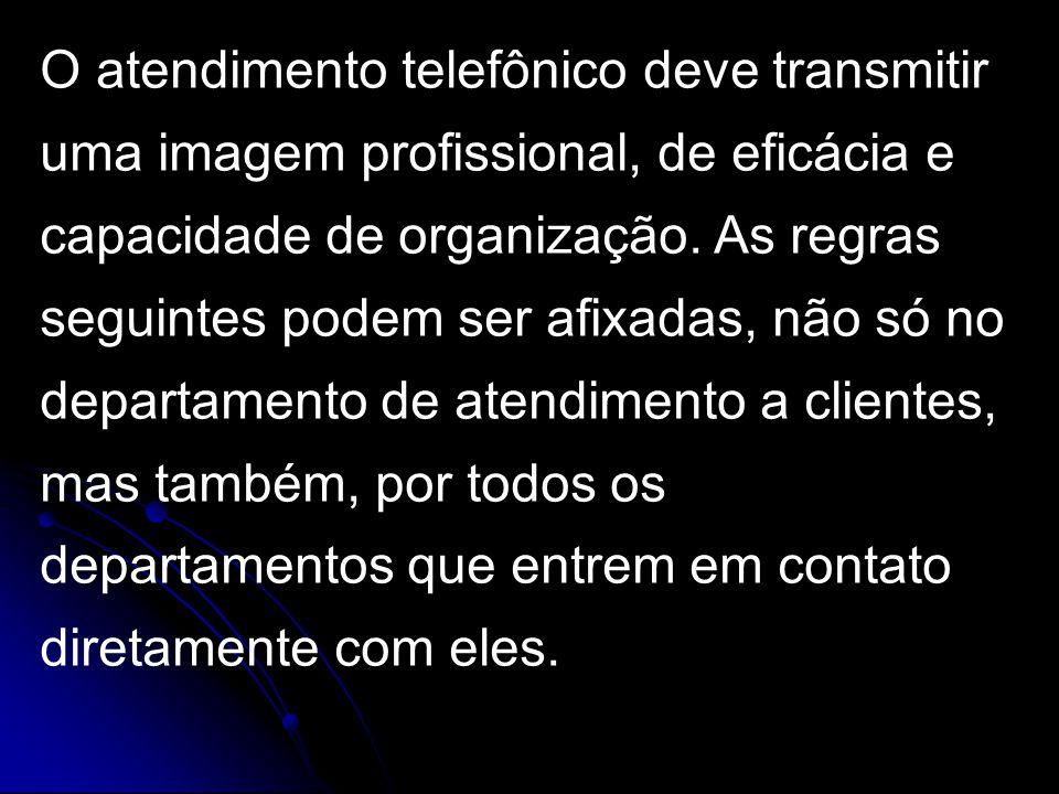O atendimento telefônico deve transmitir uma imagem profissional, de eficácia e capacidade de organização.