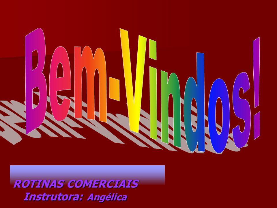 Bem-Vindos! ROTINAS COMERCIAIS Instrutora: Angélica