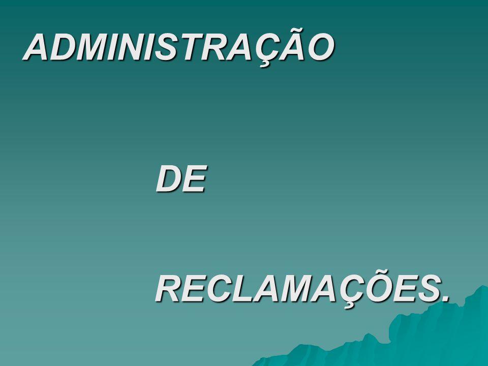 ADMINISTRAÇÃO DE RECLAMAÇÕES.