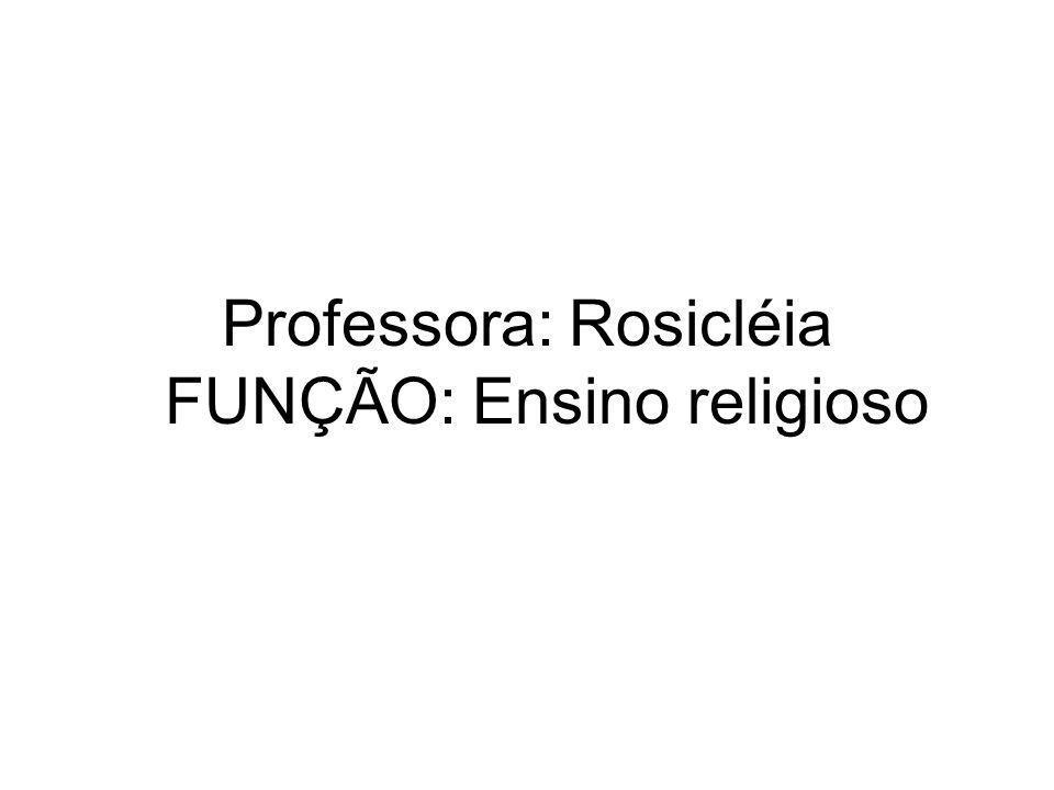 Professora: Rosicléia FUNÇÃO: Ensino religioso