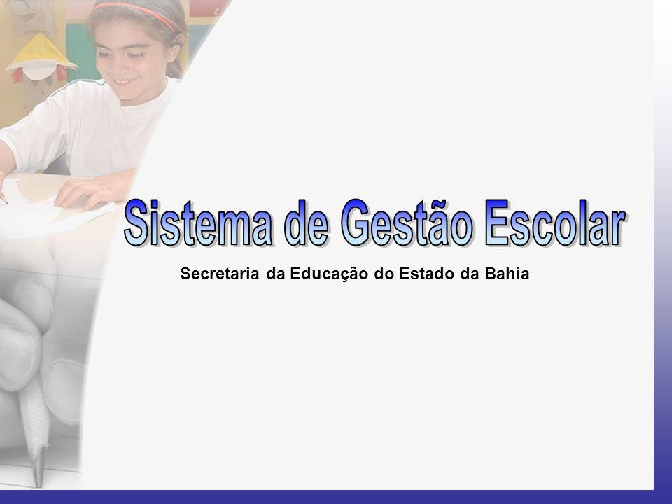 Sistema de Gestão Escolar Secretaria da Educação do Estado da Bahia