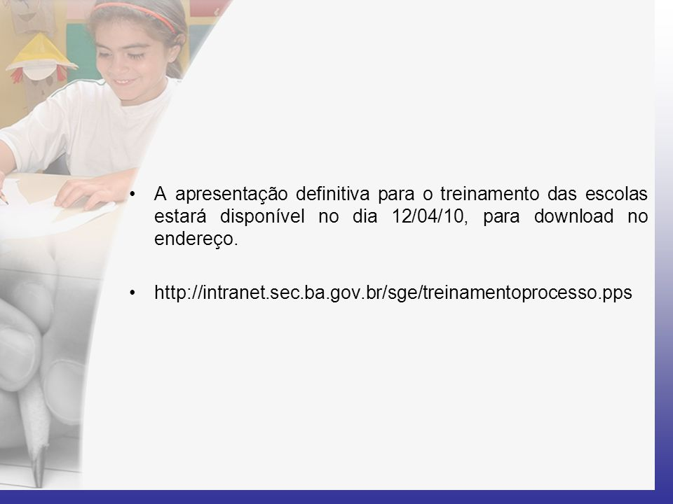 A apresentação definitiva para o treinamento das escolas estará disponível no dia 12/04/10, para download no endereço.