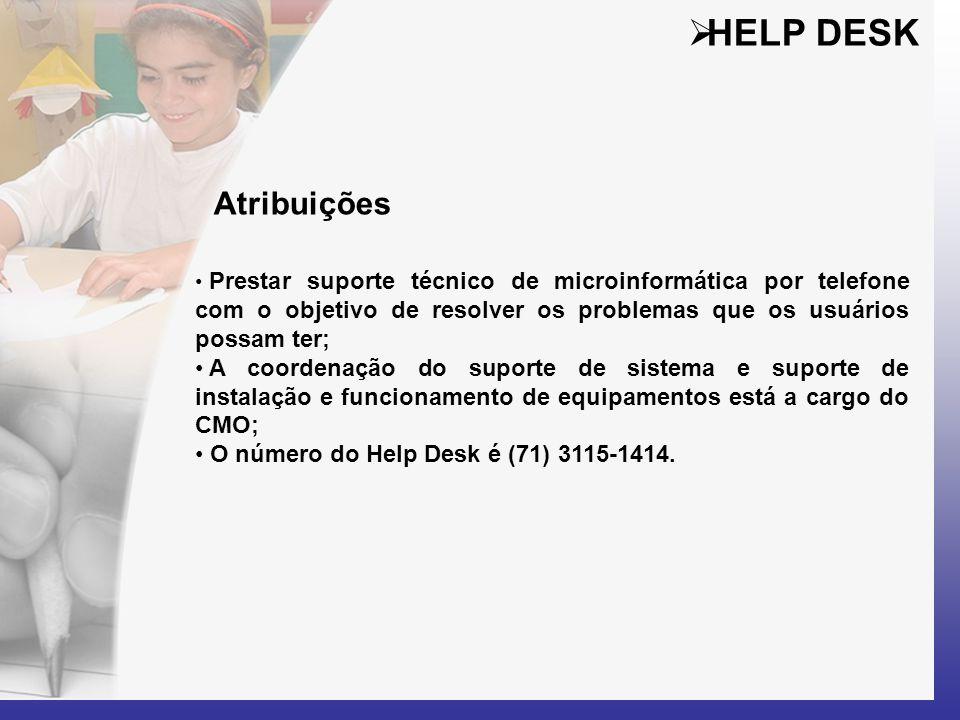 HELP DESK Atribuições. Prestar suporte técnico de microinformática por telefone com o objetivo de resolver os problemas que os usuários possam ter;