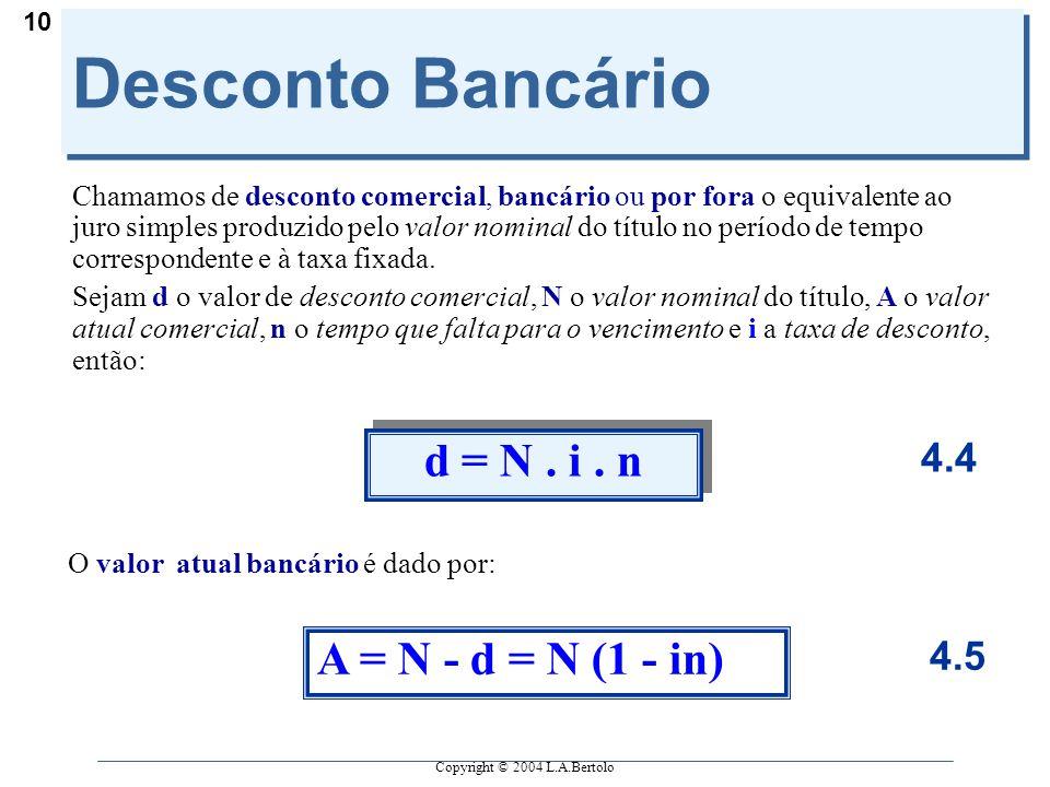 Desconto Bancário d = N . i . n A = N - d = N (1 - in) 4.4 4.5