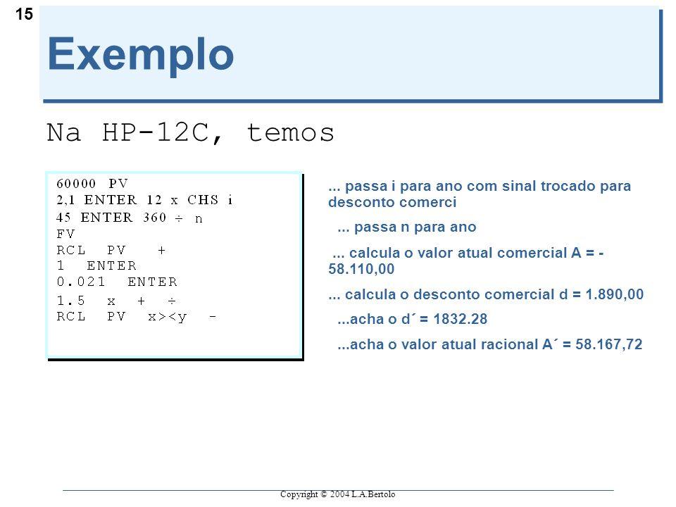 Exemplo Na HP-12C, temos. ... passa i para ano com sinal trocado para desconto comerci. ... passa n para ano.