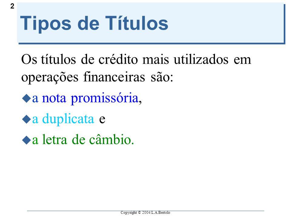 Tipos de Títulos Os títulos de crédito mais utilizados em operações financeiras são: a nota promissória,