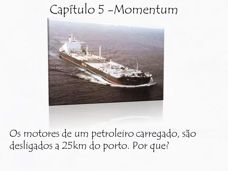 Capítulo 5 -Momentum Os motores de um petroleiro carregado, são desligados a 25km do porto.