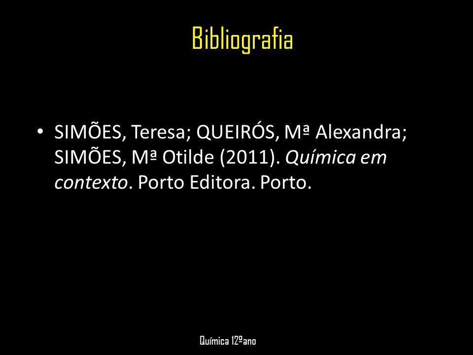 Bibliografia SIMÕES, Teresa; QUEIRÓS, Mª Alexandra; SIMÕES, Mª Otilde (2011). Química em contexto. Porto Editora. Porto.