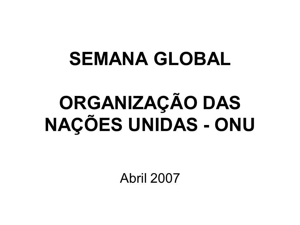SEMANA GLOBAL ORGANIZAÇÃO DAS NAÇÕES UNIDAS - ONU