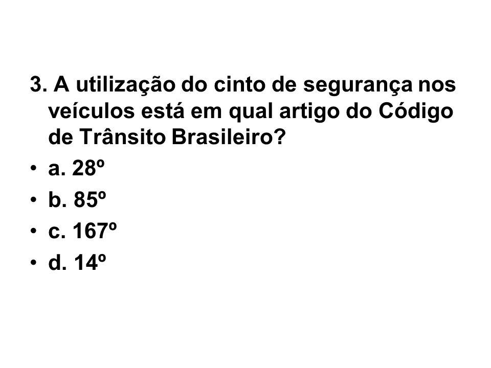 3. A utilização do cinto de segurança nos veículos está em qual artigo do Código de Trânsito Brasileiro