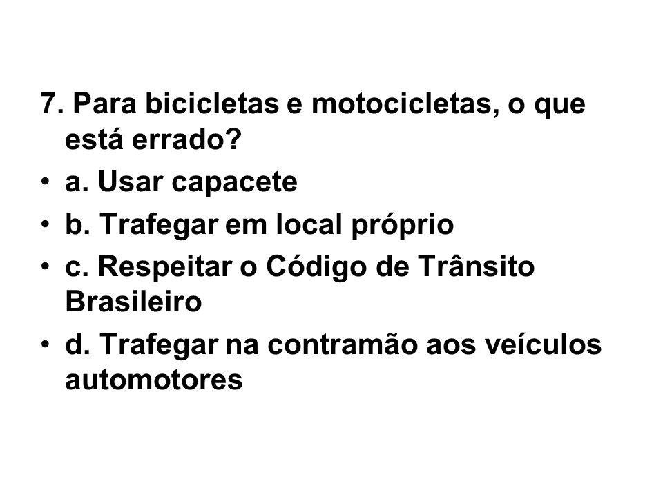 7. Para bicicletas e motocicletas, o que está errado
