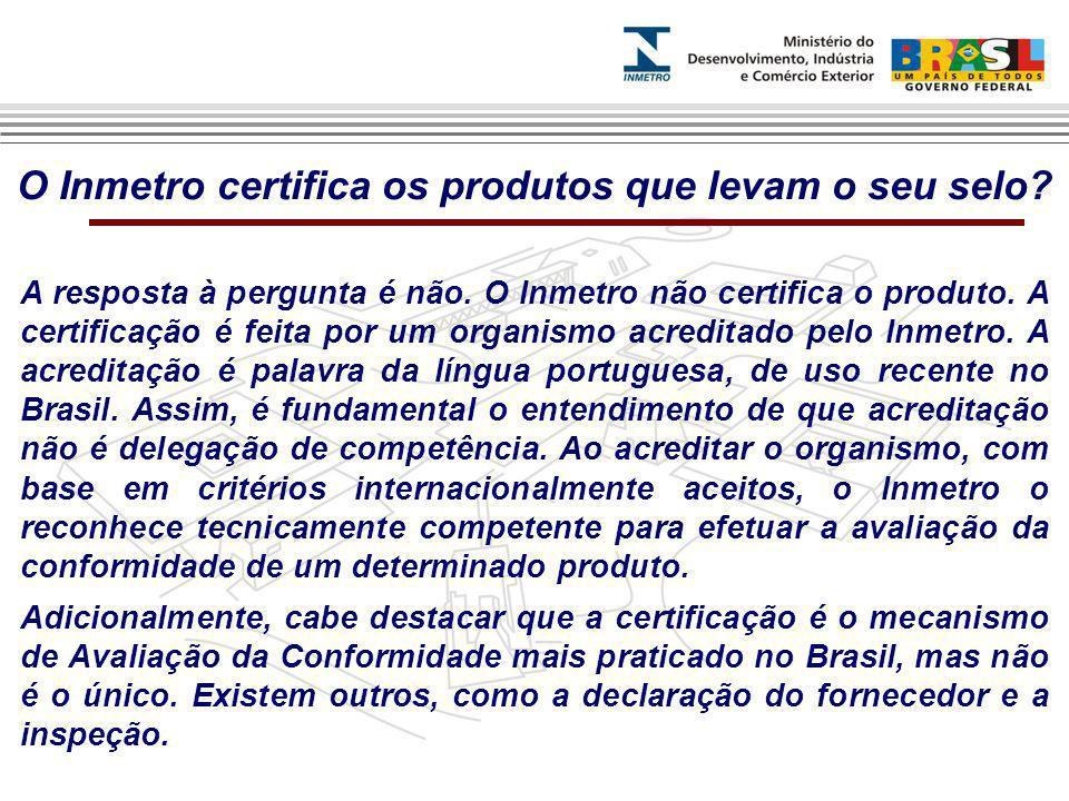 O Inmetro certifica os produtos que levam o seu selo