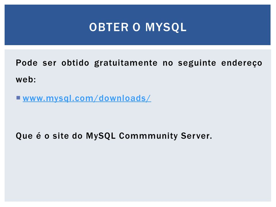 Obter o mysql Pode ser obtido gratuitamente no seguinte endereço web: