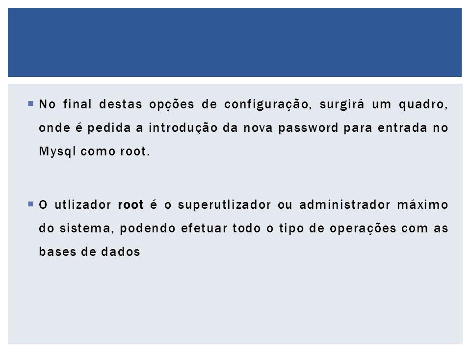 No final destas opções de configuração, surgirá um quadro, onde é pedida a introdução da nova password para entrada no Mysql como root.