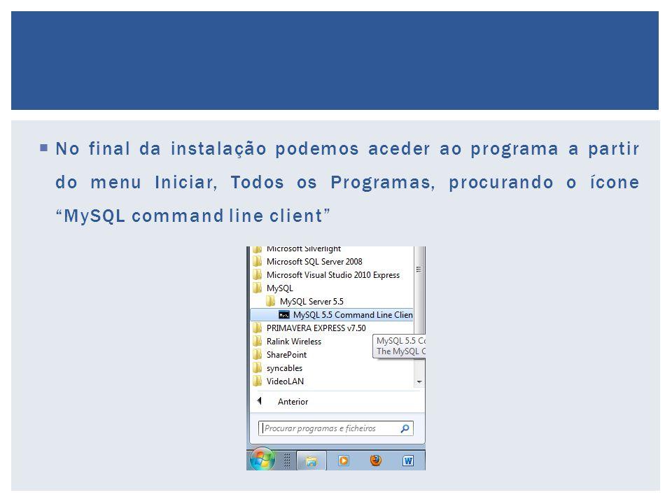 No final da instalação podemos aceder ao programa a partir do menu Iniciar, Todos os Programas, procurando o ícone MySQL command line client