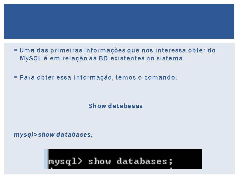 Uma das primeiras informações que nos interessa obter do MySQL é em relação às BD existentes no sistema.