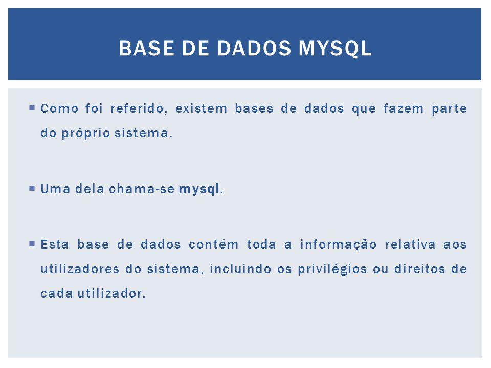 BASE DE DADOS MYSQL Como foi referido, existem bases de dados que fazem parte do próprio sistema. Uma dela chama-se mysql.