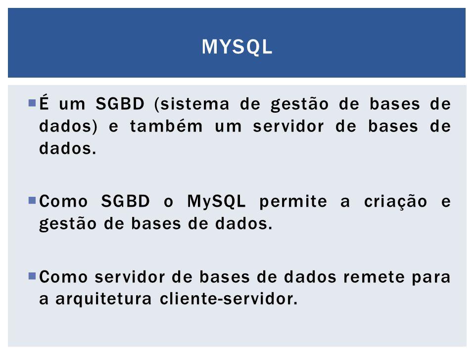 MySQL É um SGBD (sistema de gestão de bases de dados) e também um servidor de bases de dados.