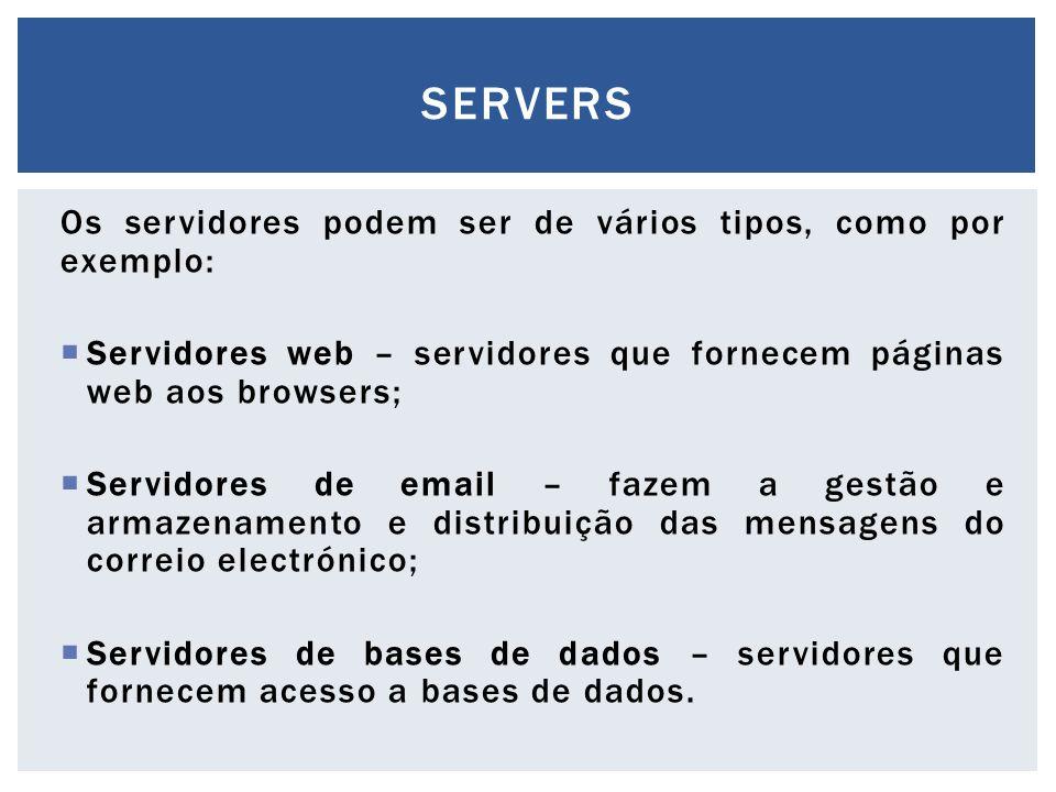 servers Os servidores podem ser de vários tipos, como por exemplo: