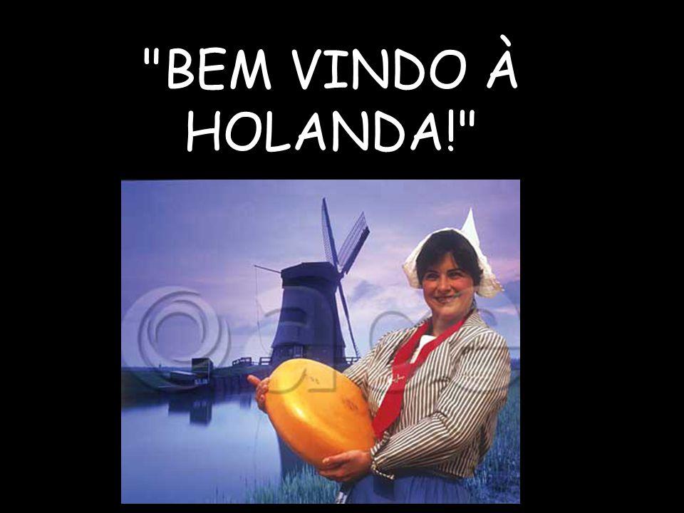BEM VINDO À HOLANDA!