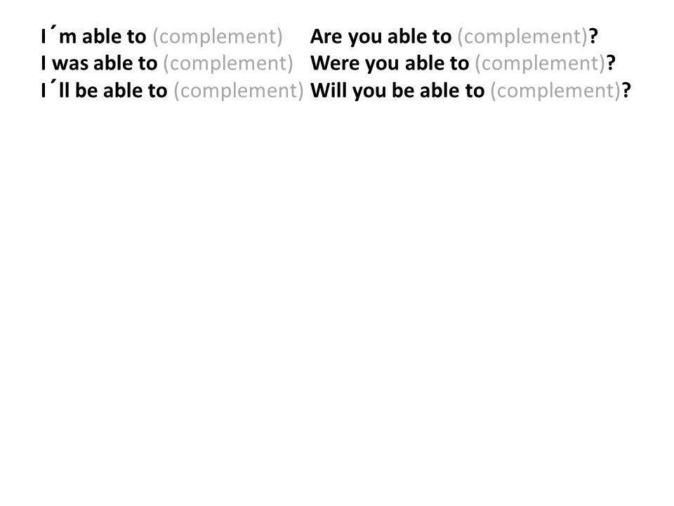 I´m able to (complement). Are you able to (complement)