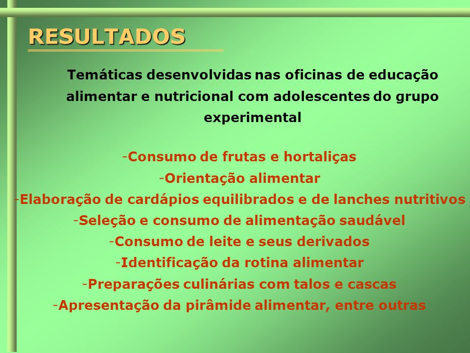 RESULTADOS Temáticas desenvolvidas nas oficinas de educação alimentar e nutricional com adolescentes do grupo experimental.