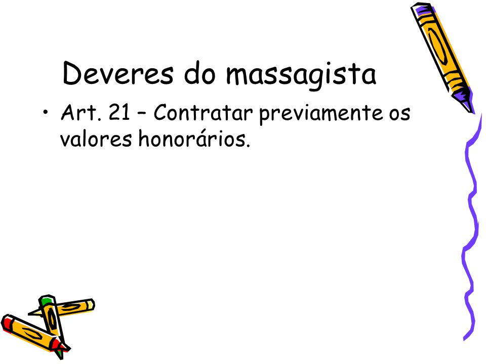 Deveres do massagista Art. 21 – Contratar previamente os valores honorários.