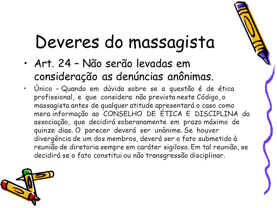 Deveres do massagista Art. 24 – Não serão levadas em consideração as denúncias anônimas.