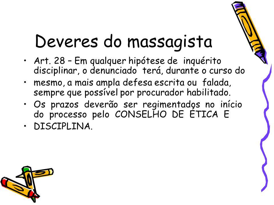Deveres do massagista Art. 28 – Em qualquer hipótese de inquérito disciplinar, o denunciado terá, durante o curso do.