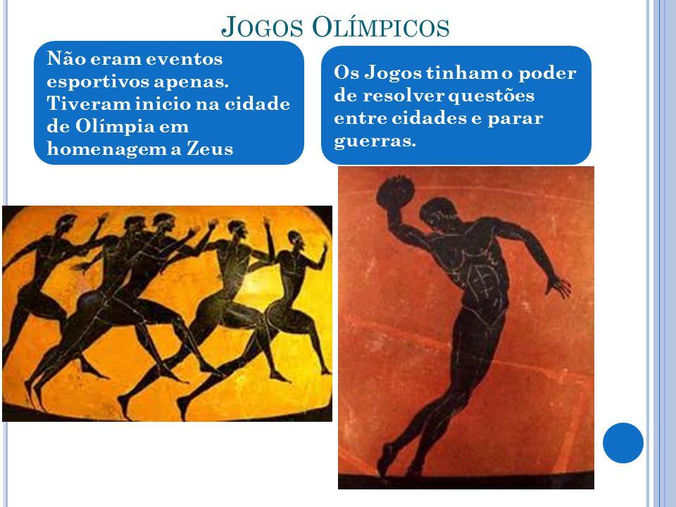 Jogos Olímpicos Não eram eventos esportivos apenas. Tiveram inicio na cidade de Olímpia em homenagem a Zeus.