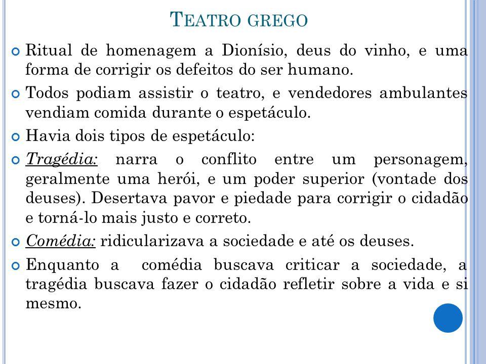 Teatro grego Ritual de homenagem a Dionísio, deus do vinho, e uma forma de corrigir os defeitos do ser humano.
