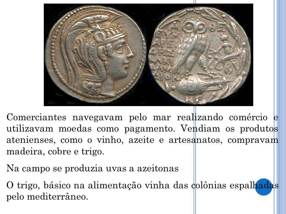 Comerciantes navegavam pelo mar realizando comércio e utilizavam moedas como pagamento. Vendiam os produtos atenienses, como o vinho, azeite e artesanatos, compravam madeira, cobre e trigo.