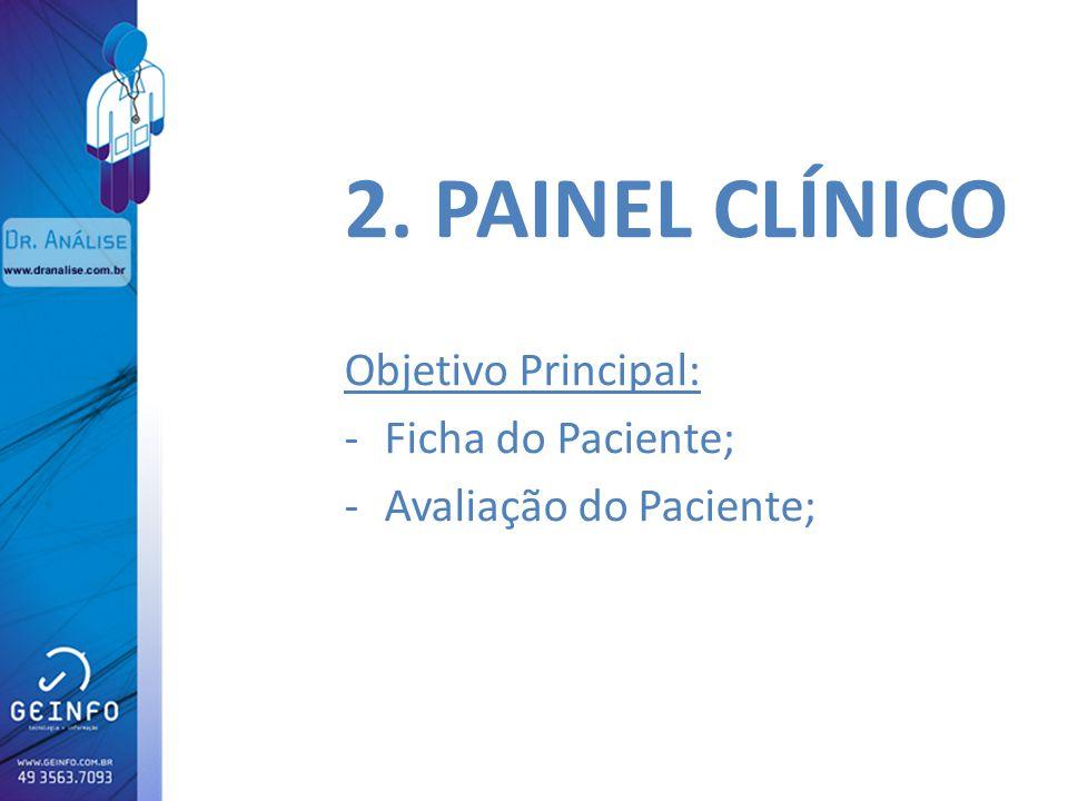 2. PAINEL CLÍNICO Objetivo Principal: Ficha do Paciente;