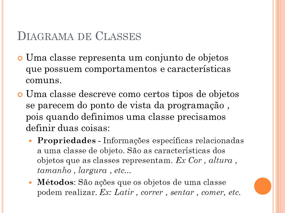 Diagrama de Classes Uma classe representa um conjunto de objetos que possuem comportamentos e características comuns.