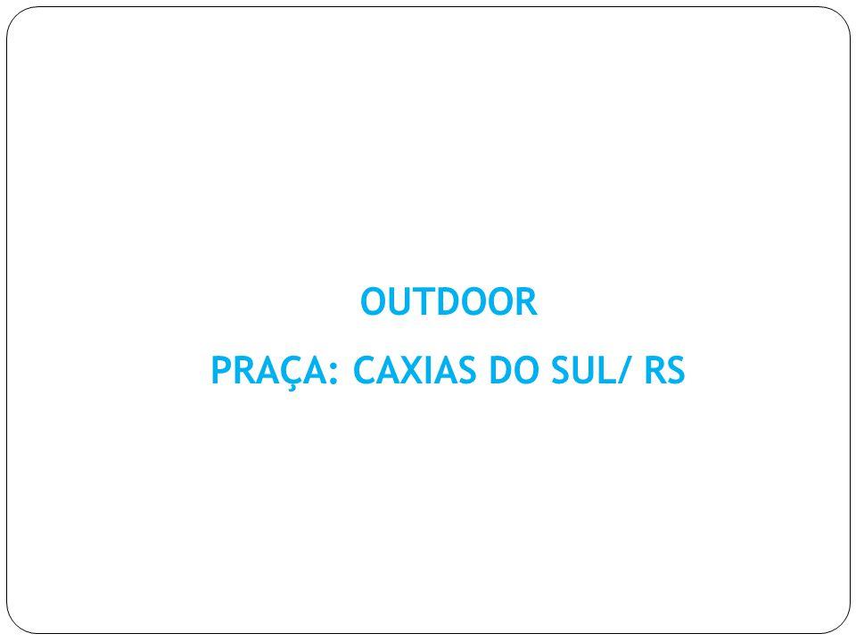 PRAÇA: CAXIAS DO SUL/ RS